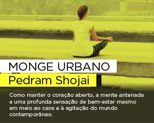 Monge urbano | Pedram Shojai - Como manter o coração aberto, a mente antenada e uma profunda sensação de bem-estar mesmo em meio ao caos e à agitação do mundo contemporâneo.